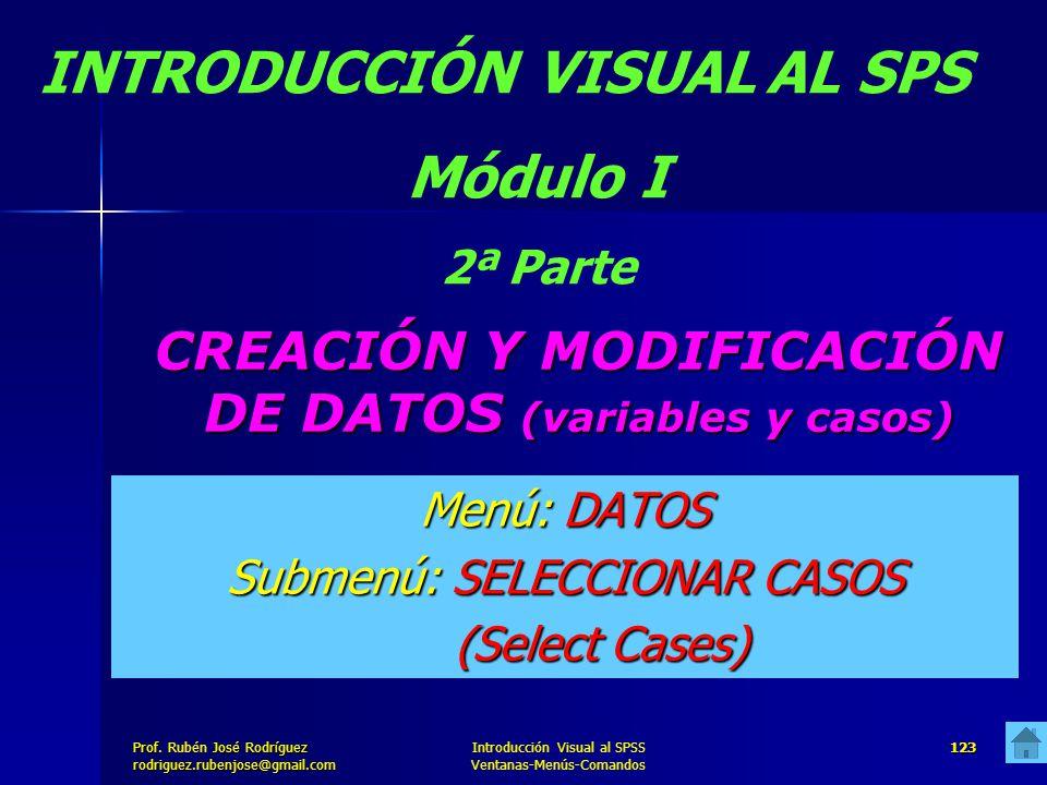Prof. José Rodríguez Prof. Rubén José Rodríguezrodriguez.rubenjose@gmail.com Introducción Visual al SPSS Ventanas-Menús-Comandos 123 CREACIÓN Y MODIFI