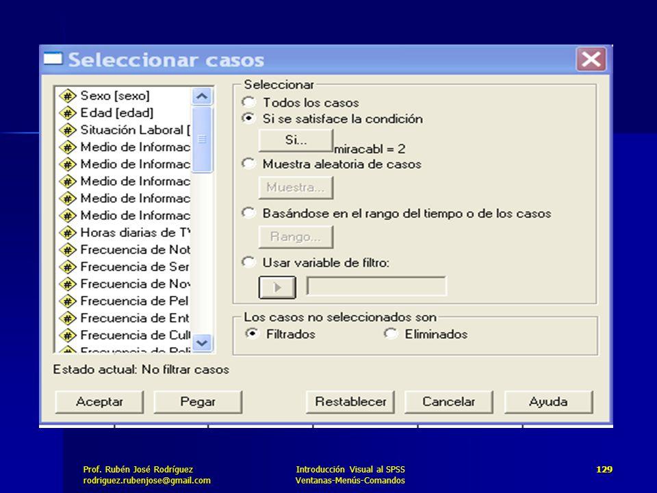Prof. José Rodríguez Prof. Rubén José Rodríguezrodriguez.rubenjose@gmail.com Introducción Visual al SPSS Ventanas-Menús-Comandos 129