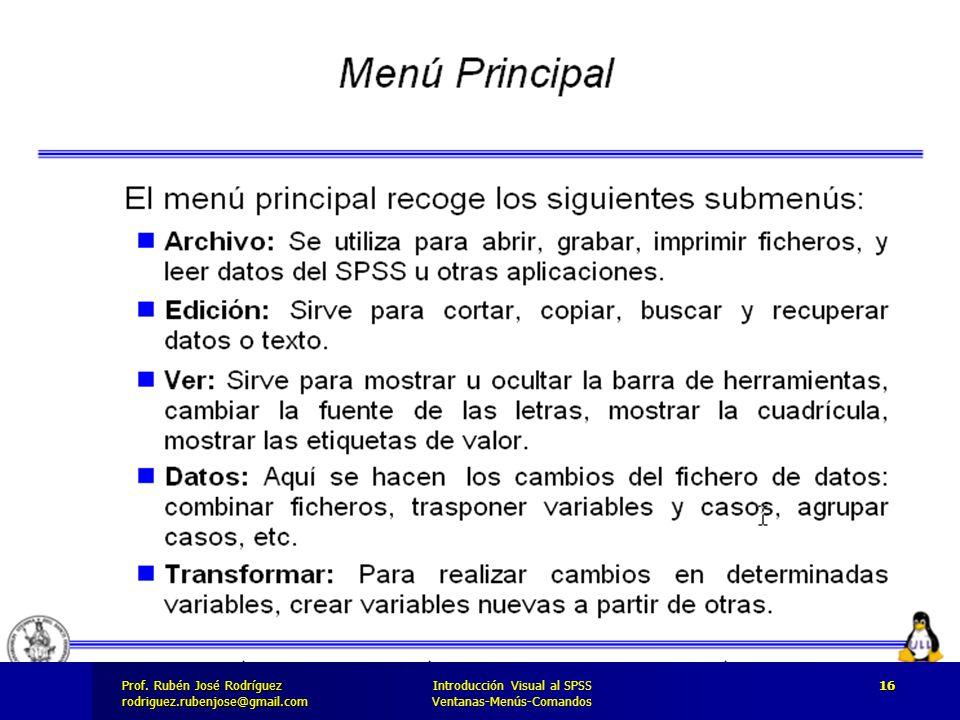 Prof. José Rodríguez Prof. Rubén José Rodríguezrodriguez.rubenjose@gmail.com Introducción Visual al SPSS Ventanas-Menús-Comandos 16