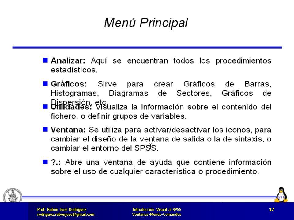Prof. José Rodríguez Prof. Rubén José Rodríguezrodriguez.rubenjose@gmail.com Introducción Visual al SPSS Ventanas-Menús-Comandos 17