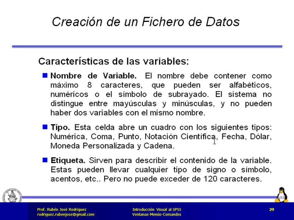 Prof. José Rodríguez Prof. Rubén José Rodríguezrodriguez.rubenjose@gmail.com Introducción Visual al SPSS Ventanas-Menús-Comandos 29