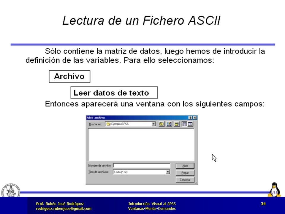 Prof. José Rodríguez Prof. Rubén José Rodríguezrodriguez.rubenjose@gmail.com Introducción Visual al SPSS Ventanas-Menús-Comandos 34
