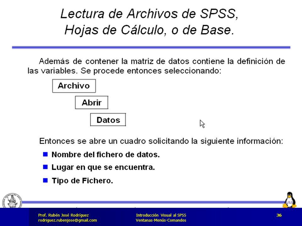 Prof. José Rodríguez Prof. Rubén José Rodríguezrodriguez.rubenjose@gmail.com Introducción Visual al SPSS Ventanas-Menús-Comandos 36