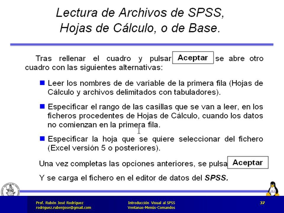 Prof. José Rodríguez Prof. Rubén José Rodríguezrodriguez.rubenjose@gmail.com Introducción Visual al SPSS Ventanas-Menús-Comandos 37