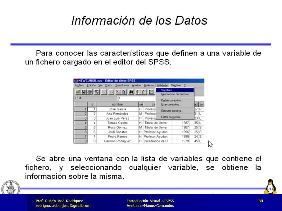 Prof. José Rodríguez Prof. Rubén José Rodríguezrodriguez.rubenjose@gmail.com Introducción Visual al SPSS Ventanas-Menús-Comandos 38