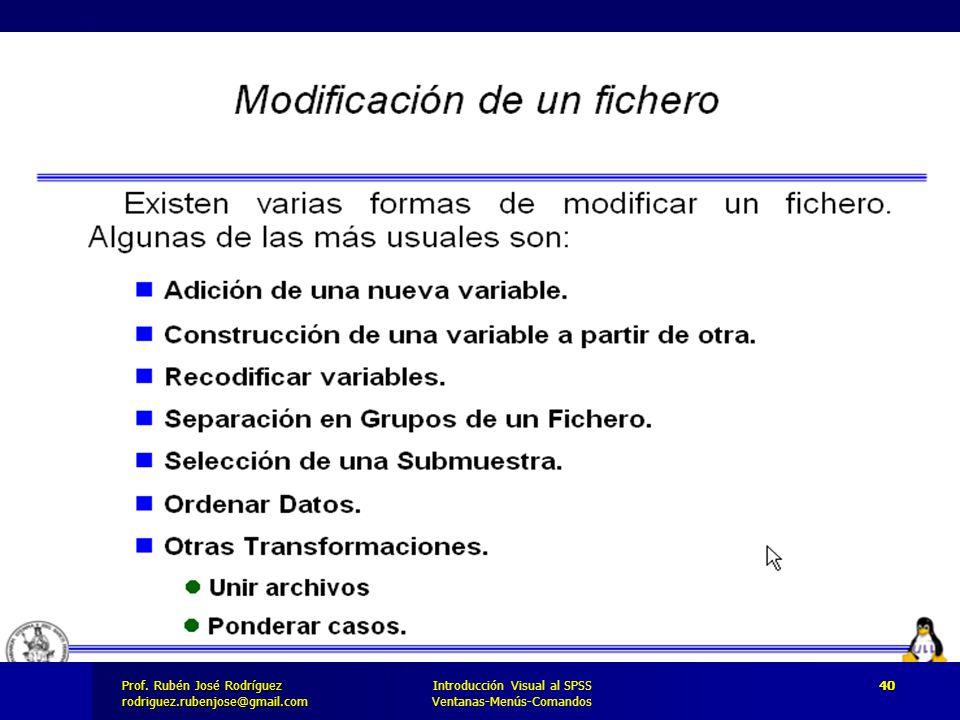 Prof. José Rodríguez Prof. Rubén José Rodríguezrodriguez.rubenjose@gmail.com Introducción Visual al SPSS Ventanas-Menús-Comandos 40