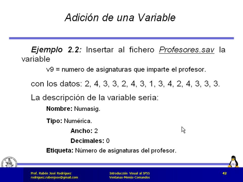 Prof. José Rodríguez Prof. Rubén José Rodríguezrodriguez.rubenjose@gmail.com Introducción Visual al SPSS Ventanas-Menús-Comandos 42