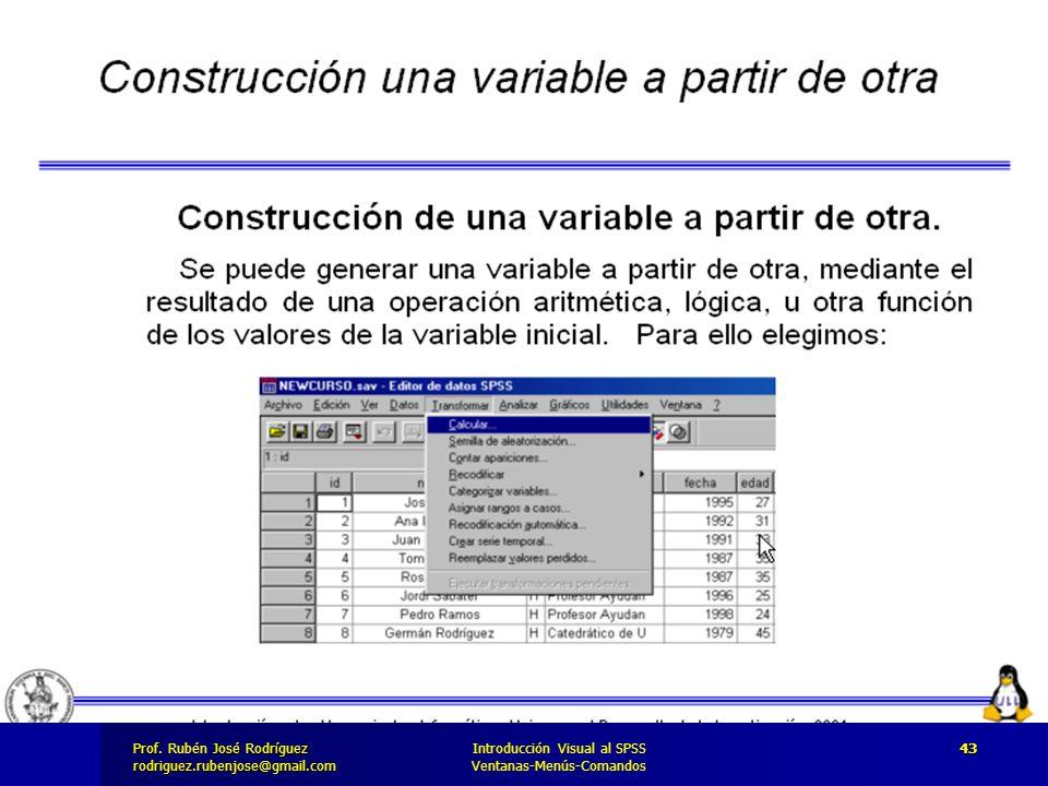 Prof. José Rodríguez Prof. Rubén José Rodríguezrodriguez.rubenjose@gmail.com Introducción Visual al SPSS Ventanas-Menús-Comandos 43