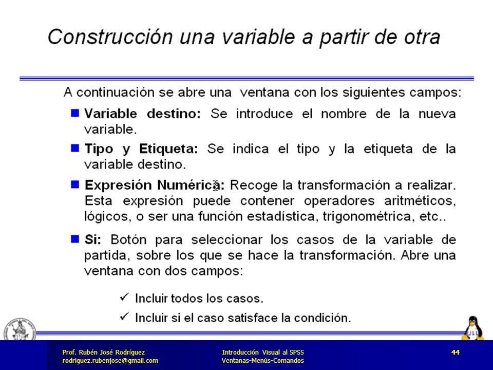 Prof. José Rodríguez Prof. Rubén José Rodríguezrodriguez.rubenjose@gmail.com Introducción Visual al SPSS Ventanas-Menús-Comandos 44