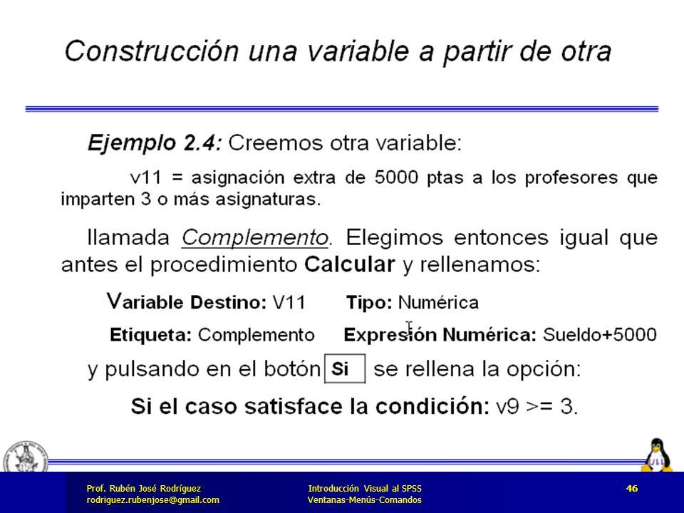 Prof. José Rodríguez Prof. Rubén José Rodríguezrodriguez.rubenjose@gmail.com Introducción Visual al SPSS Ventanas-Menús-Comandos 46