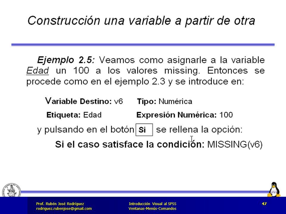 Prof. José Rodríguez Prof. Rubén José Rodríguezrodriguez.rubenjose@gmail.com Introducción Visual al SPSS Ventanas-Menús-Comandos 47