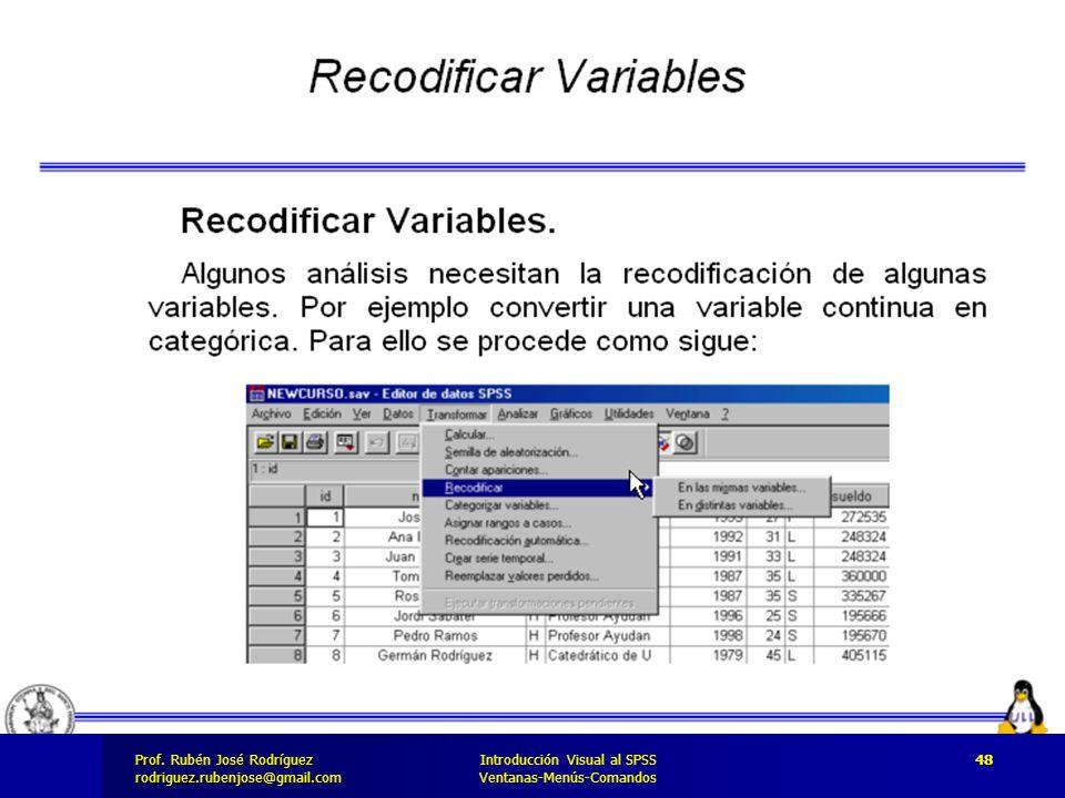 Prof. José Rodríguez Prof. Rubén José Rodríguezrodriguez.rubenjose@gmail.com Introducción Visual al SPSS Ventanas-Menús-Comandos 48