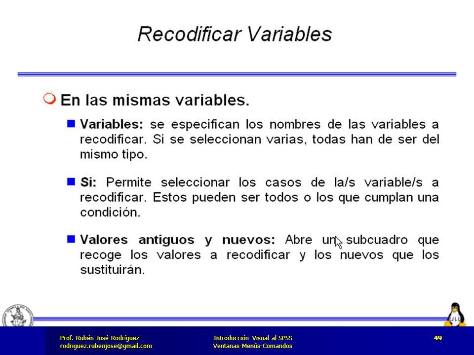 Prof. José Rodríguez Prof. Rubén José Rodríguezrodriguez.rubenjose@gmail.com Introducción Visual al SPSS Ventanas-Menús-Comandos 49