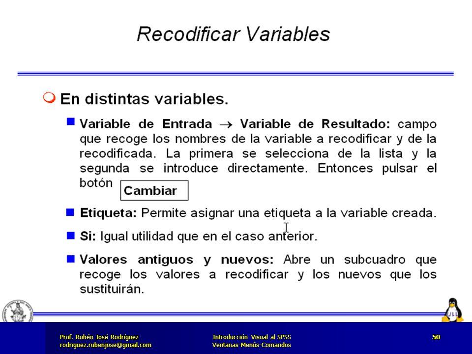 Prof. José Rodríguez Prof. Rubén José Rodríguezrodriguez.rubenjose@gmail.com Introducción Visual al SPSS Ventanas-Menús-Comandos 50