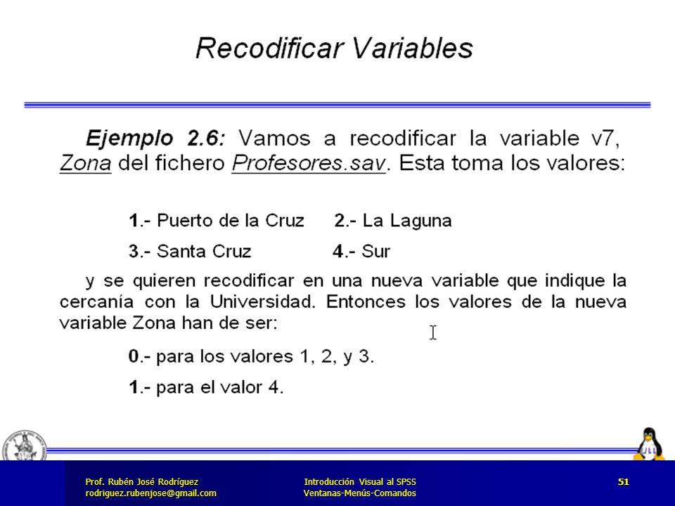 Prof. José Rodríguez Prof. Rubén José Rodríguezrodriguez.rubenjose@gmail.com Introducción Visual al SPSS Ventanas-Menús-Comandos 51