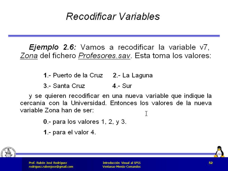 Prof. José Rodríguez Prof. Rubén José Rodríguezrodriguez.rubenjose@gmail.com Introducción Visual al SPSS Ventanas-Menús-Comandos 52
