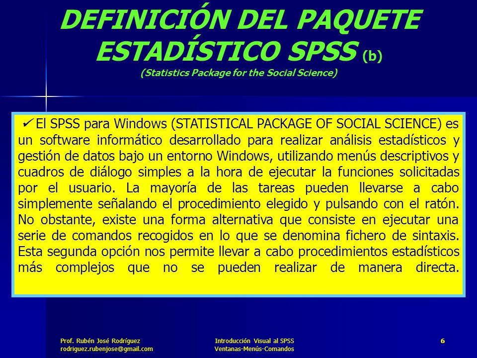 Prof. José Rodríguez Prof. Rubén José Rodríguezrodriguez.rubenjose@gmail.com Introducción Visual al SPSS Ventanas-Menús-Comandos 6 DEFINICIÓN DEL PAQU
