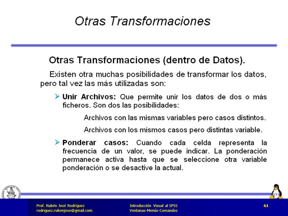 Prof. José Rodríguez Prof. Rubén José Rodríguezrodriguez.rubenjose@gmail.com Introducción Visual al SPSS Ventanas-Menús-Comandos 61