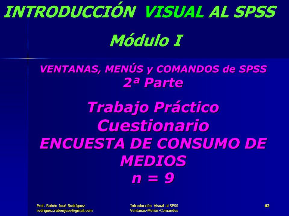 Prof. José Rodríguez Prof. Rubén José Rodríguezrodriguez.rubenjose@gmail.com Introducción Visual al SPSS Ventanas-Menús-Comandos 62 Trabajo Práctico C
