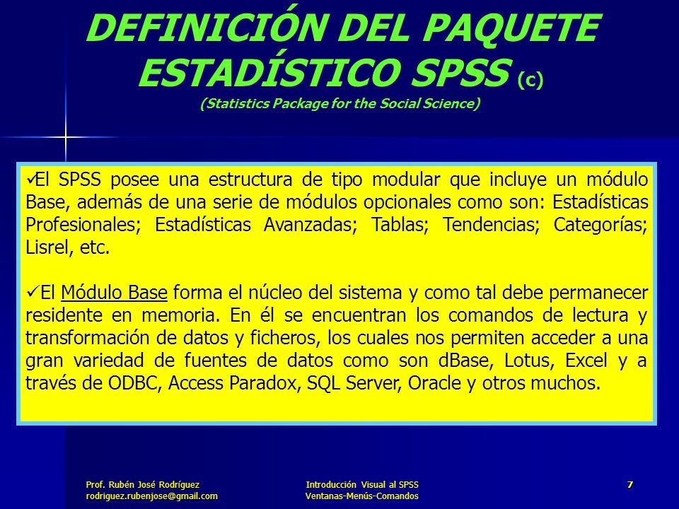 Prof. José Rodríguez Prof. Rubén José Rodríguezrodriguez.rubenjose@gmail.com Introducción Visual al SPSS Ventanas-Menús-Comandos 7 DEFINICIÓN DEL PAQU