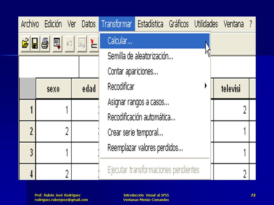 Prof. José Rodríguez Prof. Rubén José Rodríguezrodriguez.rubenjose@gmail.com Introducción Visual al SPSS Ventanas-Menús-Comandos 72