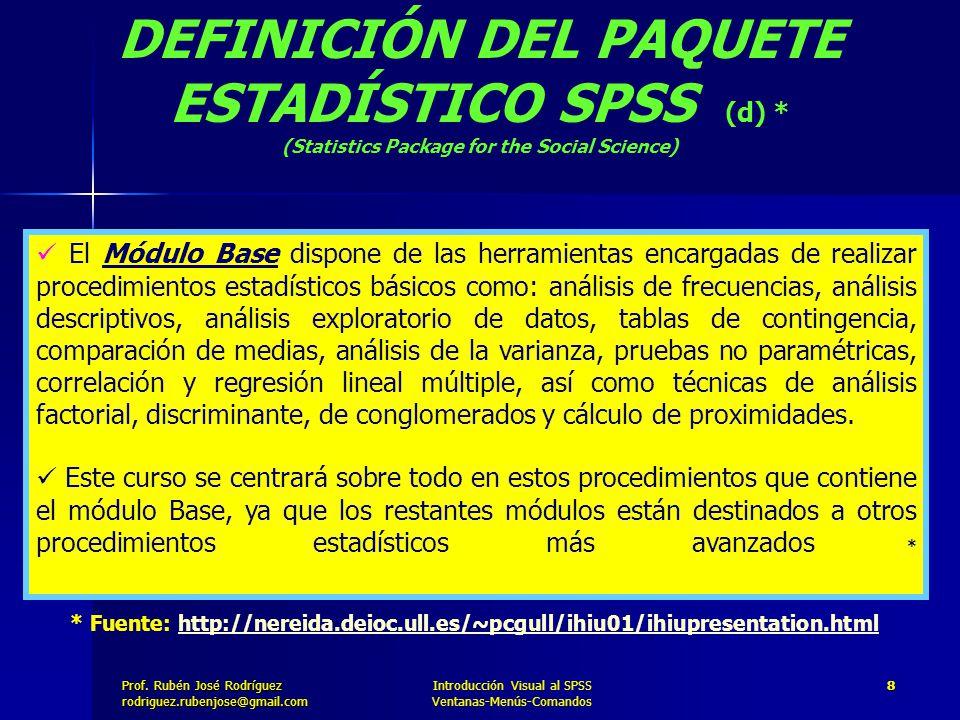 Prof. José Rodríguez Prof. Rubén José Rodríguezrodriguez.rubenjose@gmail.com Introducción Visual al SPSS Ventanas-Menús-Comandos 8 DEFINICIÓN DEL PAQU