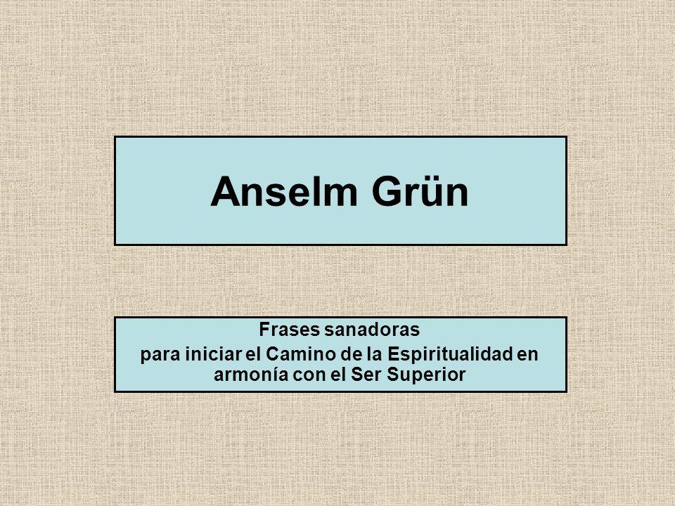 Anselm Grün Frases sanadoras para iniciar el Camino de la Espiritualidad en armonía con el Ser Superior