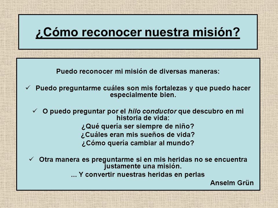 Nuestra misión en la vida Cada uno de nosotros tiene también una misión.
