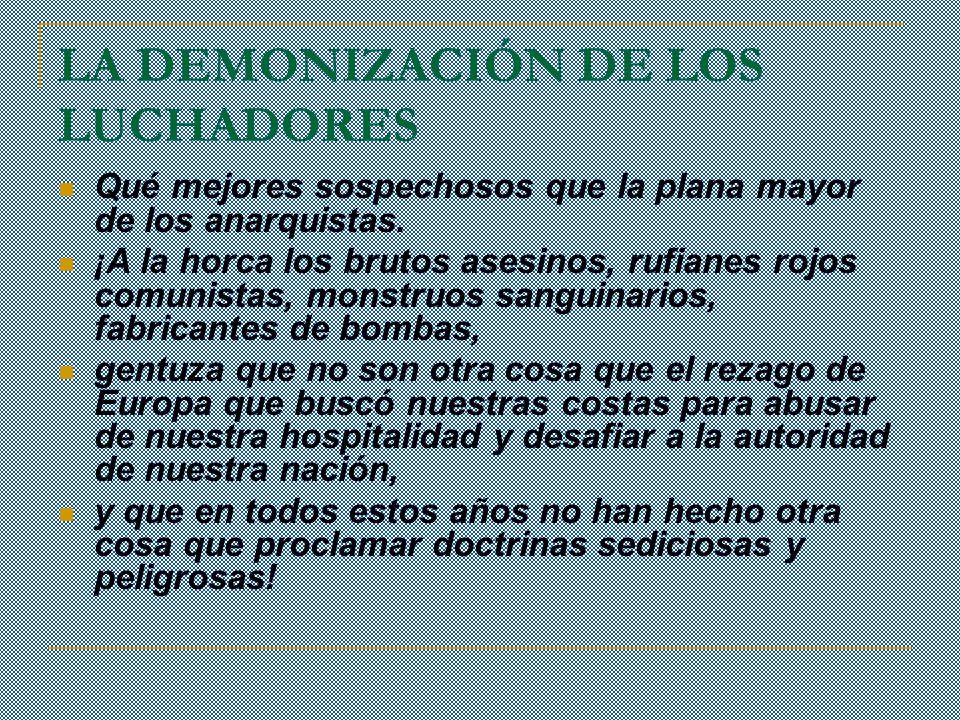 LA DEMONIZACIÓN DE LOS LUCHADORES Qué mejores sospechosos que la plana mayor de los anarquistas.