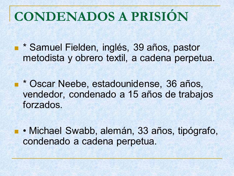 CONDENADOS A PRISIÓN * Samuel Fielden, inglés, 39 años, pastor metodista y obrero textil, a cadena perpetua.