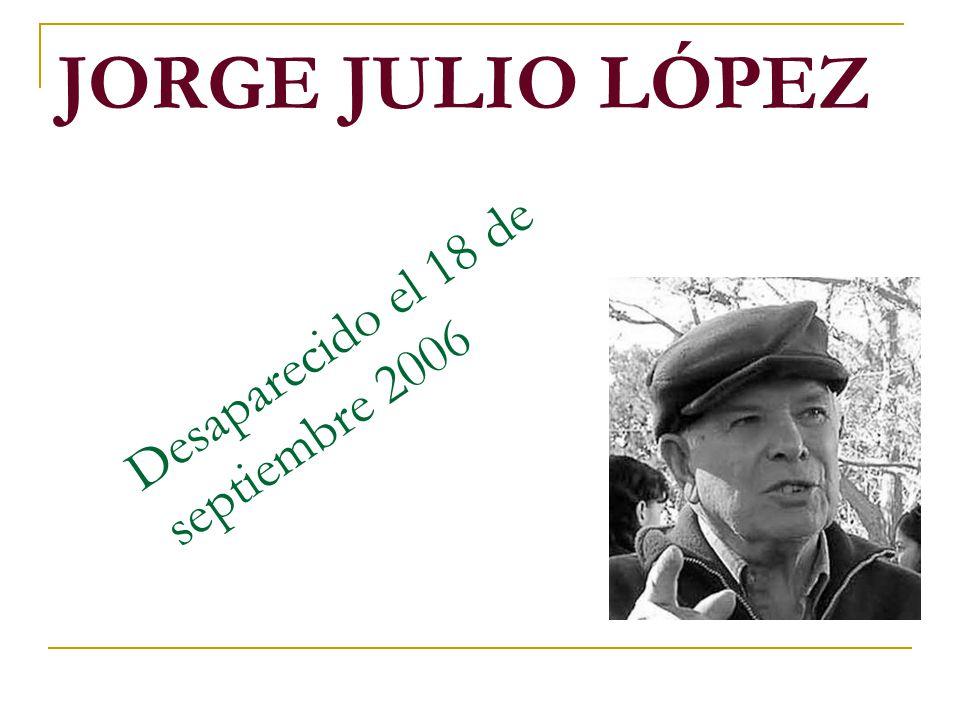 JORGE JULIO LÓPEZ Desaparecido el 18 de septiembre 2006