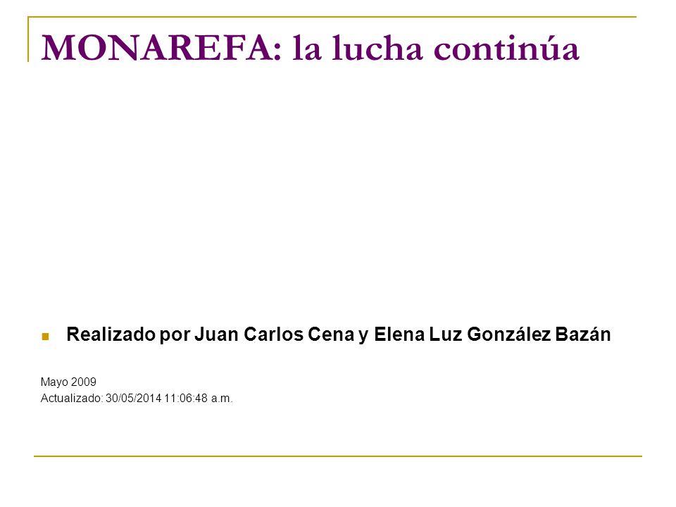 MONAREFA: la lucha continúa Realizado por Juan Carlos Cena y Elena Luz González Bazán Mayo 2009 Actualizado: 30/05/2014 11:08:28 a.m.