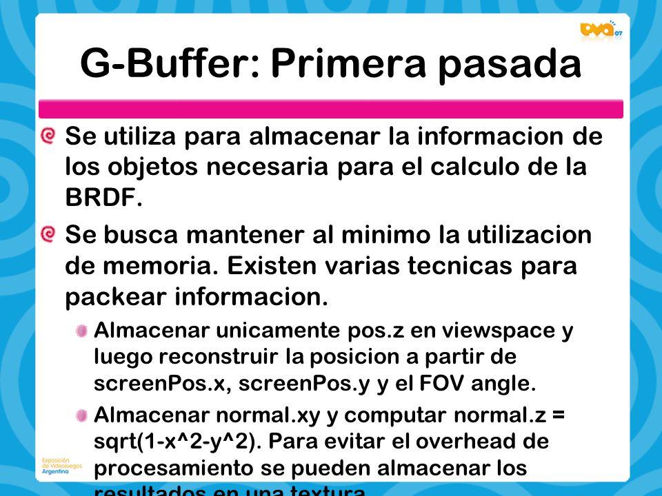 G-Buffer: Primera pasada Se utiliza para almacenar la informacion de los objetos necesaria para el calculo de la BRDF. Se busca mantener al minimo la