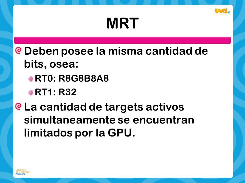 MRT Deben posee la misma cantidad de bits, osea: RT0: R8G8B8A8 RT1: R32 La cantidad de targets activos simultaneamente se encuentran limitados por la