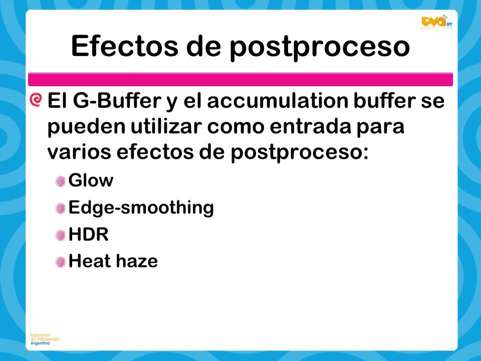 Efectos de postproceso El G-Buffer y el accumulation buffer se pueden utilizar como entrada para varios efectos de postproceso: Glow Edge-smoothing HD
