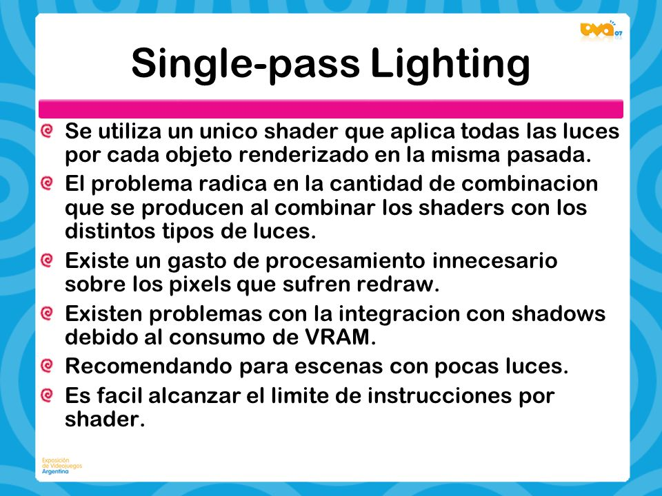 Single-pass Lighting Se utiliza un unico shader que aplica todas las luces por cada objeto renderizado en la misma pasada.