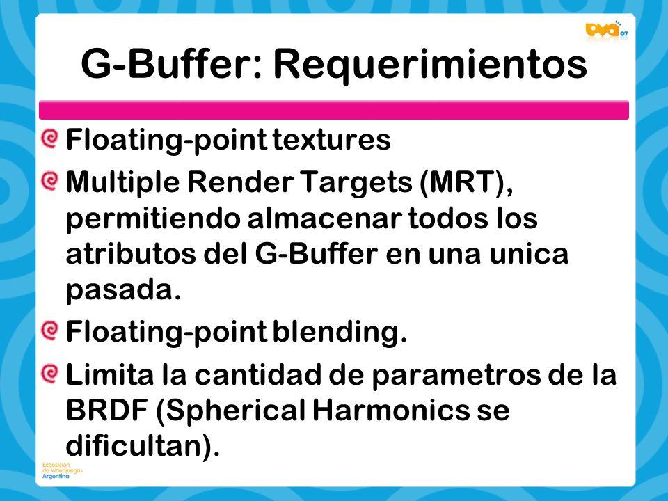 G-Buffer: Requerimientos Floating-point textures Multiple Render Targets (MRT), permitiendo almacenar todos los atributos del G-Buffer en una unica pa