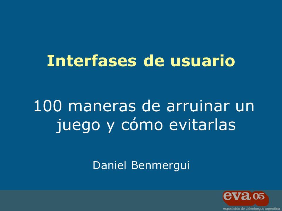 Interfases de usuario 100 maneras de arruinar un juego y cómo evitarlas Daniel Benmergui
