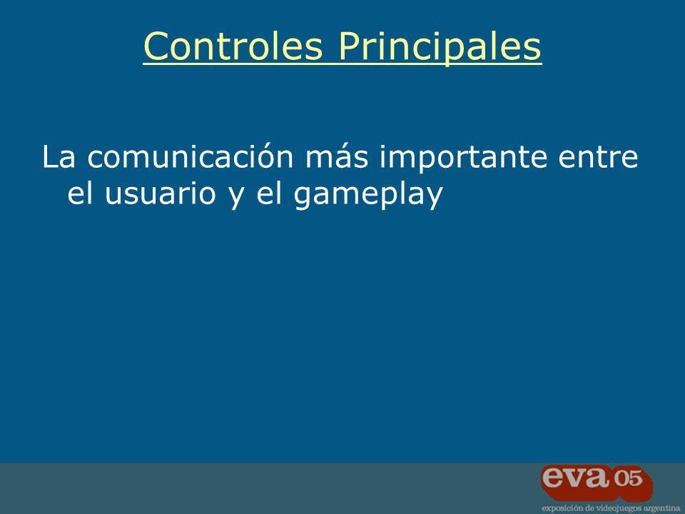 La comunicación más importante entre el usuario y el gameplay Controles Principales