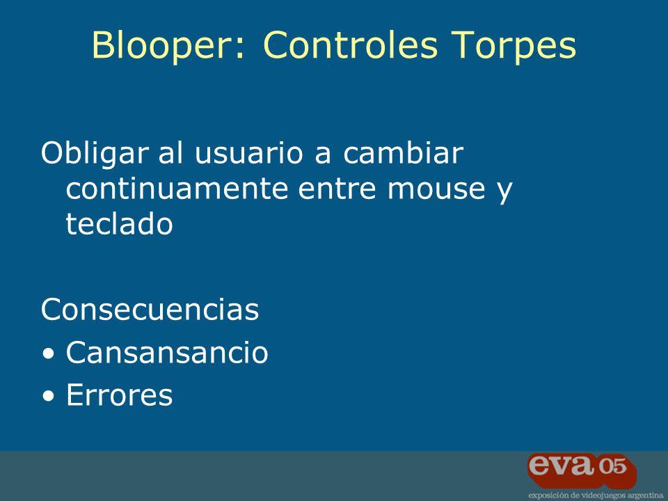 Obligar al usuario a cambiar continuamente entre mouse y teclado Consecuencias Cansansancio Errores Blooper: Controles Torpes