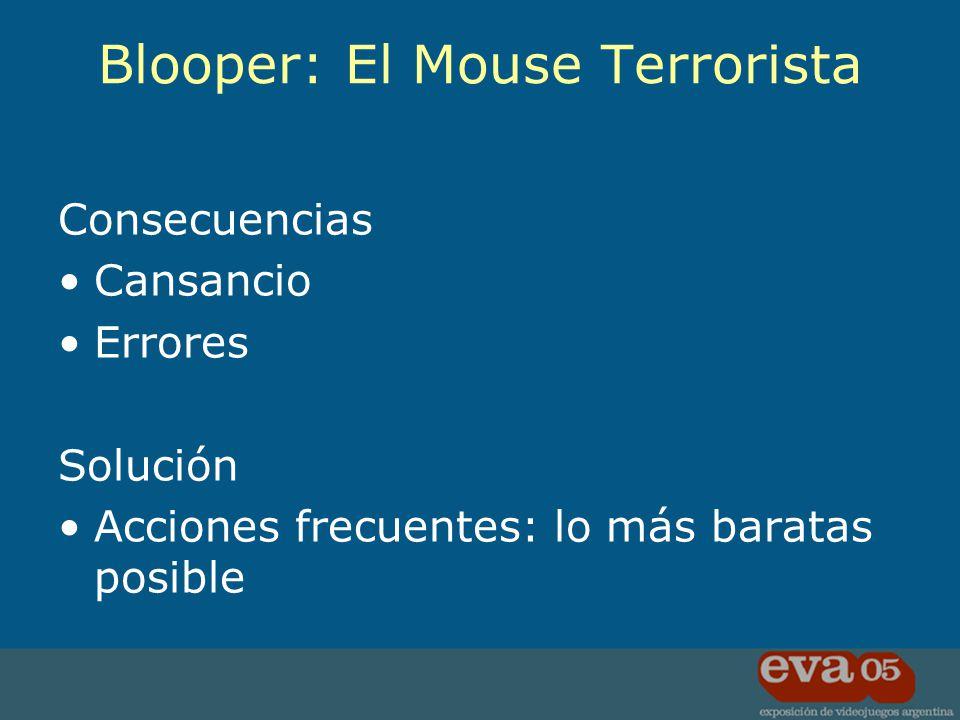 Consecuencias Cansancio Errores Solución Acciones frecuentes: lo más baratas posible Blooper: El Mouse Terrorista