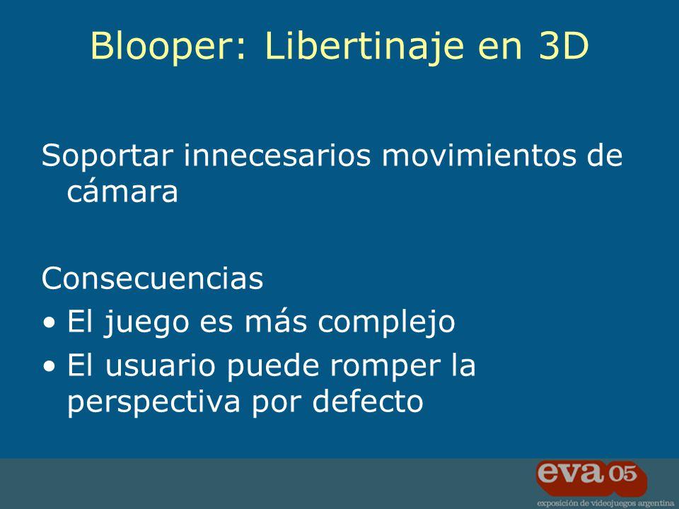 Soportar innecesarios movimientos de cámara Consecuencias El juego es más complejo El usuario puede romper la perspectiva por defecto Blooper: Liberti