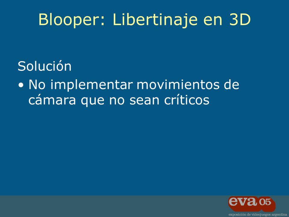 Solución No implementar movimientos de cámara que no sean críticos Blooper: Libertinaje en 3D