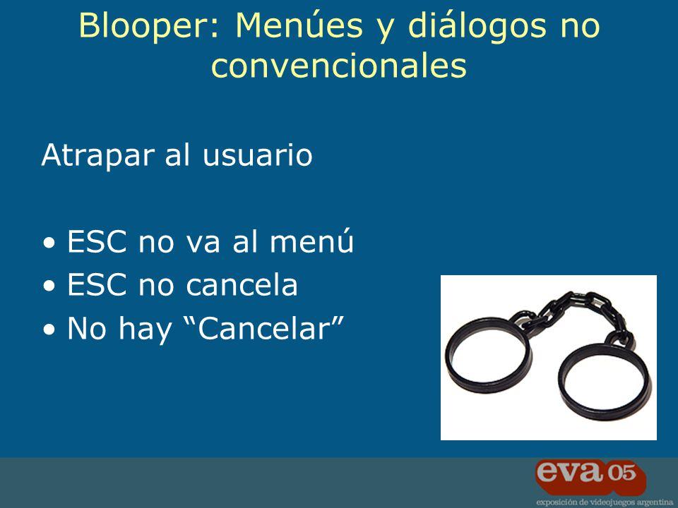 Atrapar al usuario ESC no va al menú ESC no cancela No hay Cancelar Blooper: Menúes y diálogos no convencionales