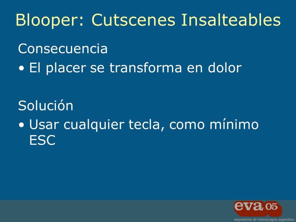 Consecuencia El placer se transforma en dolor Solución Usar cualquier tecla, como mínimo ESC Blooper: Cutscenes Insalteables