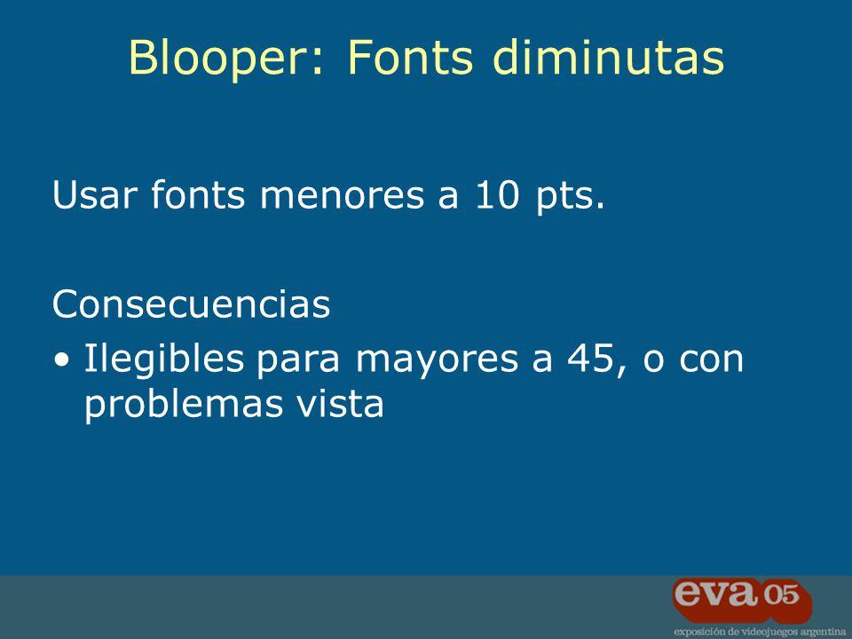 Usar fonts menores a 10 pts. Consecuencias Ilegibles para mayores a 45, o con problemas vista Blooper: Fonts diminutas