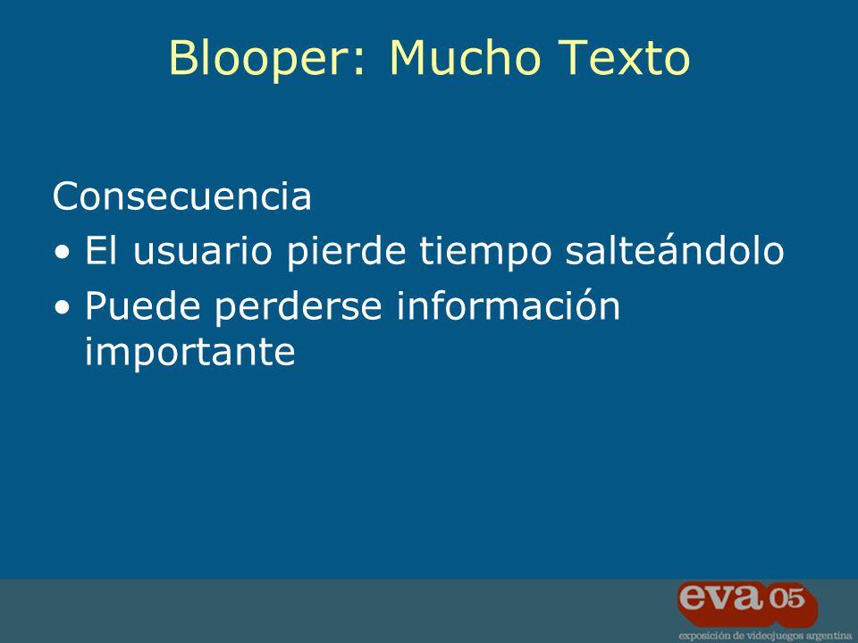 Consecuencia El usuario pierde tiempo salteándolo Puede perderse información importante Blooper: Mucho Texto