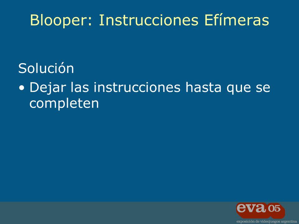Solución Dejar las instrucciones hasta que se completen Blooper: Instrucciones Efímeras