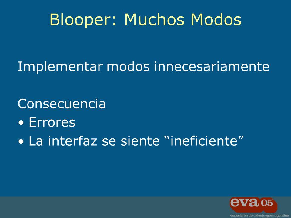Implementar modos innecesariamente Consecuencia Errores La interfaz se siente ineficiente Blooper: Muchos Modos