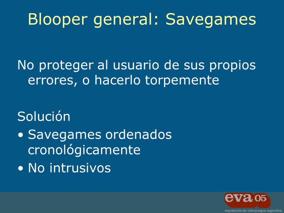 No proteger al usuario de sus propios errores, o hacerlo torpemente Solución Savegames ordenados cronológicamente No intrusivos Blooper general: Saveg